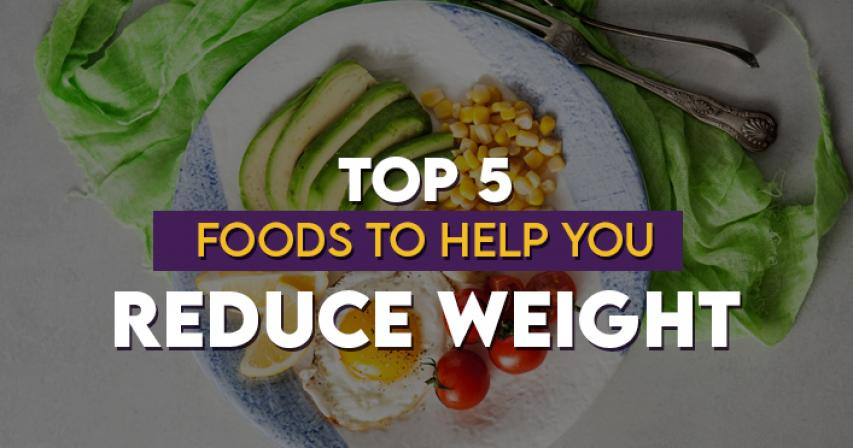 Top 5 Foods to Help You Reduce Weight