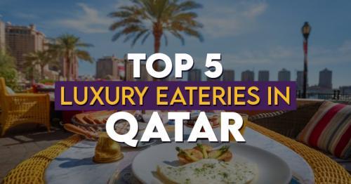 Top 5 Luxury Restaurants in Qatar