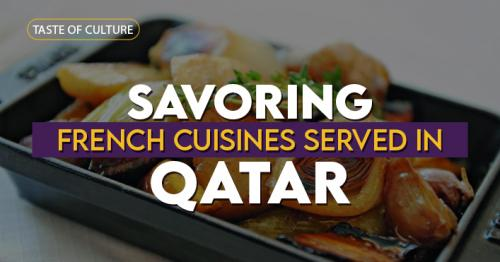 Tastes of Culture: Savoring French Cuisines Served in Qatar