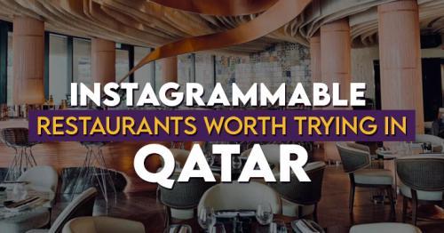 Instagrammable Restaurants Worth Trying in Qatar