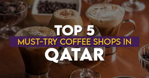 Top 5 Must-Try Coffee Shops in Qatar