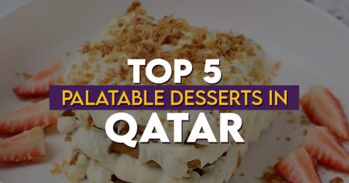 Top 5 Palatable Desserts in Qatar
