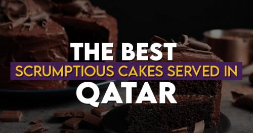 5 Most Scrumptious Cakes Served in Qatar
