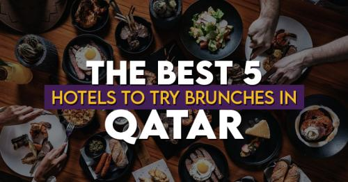 The Best 5 Hotels to Try Brunches in Qatar