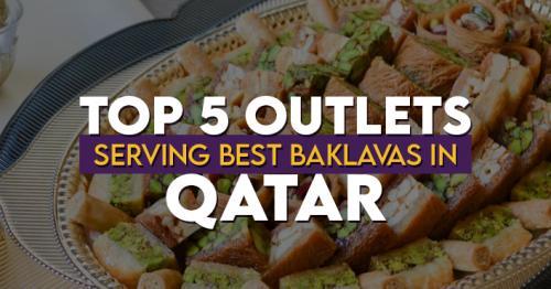 Top 5 Outlets Serving Best Baklavas in Qatar