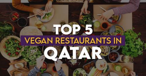 Top 5 Vegan Restaurants in Qatar