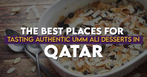 The Best places for Tasting Authentic Umm Ali Desserts in Qatar