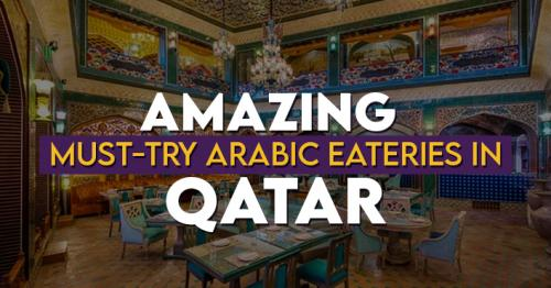 Amazing Must-Try Arabic Eateries in Qatar